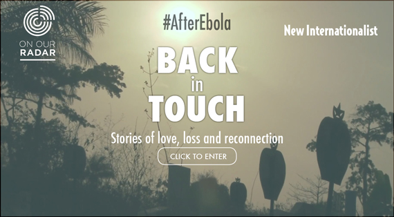 Explore our interactive digital feature 'Back in Touch' in collaboration with On Our Radar which tells the stories of life after Ebola