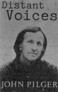 Distant Voices by JOHN PILGER