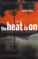 the heat is on, by ROSS GELBSPAN