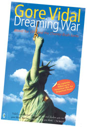 Dreaming War: blood for oil and the Cheney-Bush junta by Gore Vidal