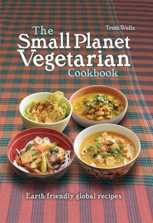 Small Planet Vegetarian Cookbook