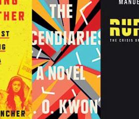 The Incendiaries by RO Kwon;  Betraying Big Brother by Leta Hong Fincher; A Radical History of the World by Neil Faulkner; Rupture by Manuel Castells, translation by Rosie Marteau​