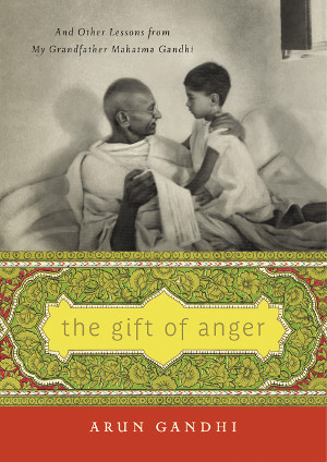 The new book by Arun Gandhi, The Gift of Anger