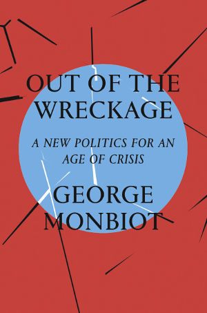George Monbiot Out of the Wreckage book review