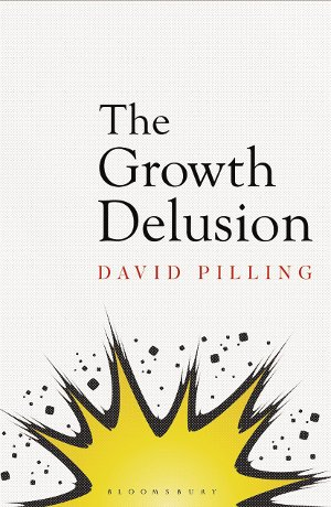 The Growth Delusion, by David Pilling.