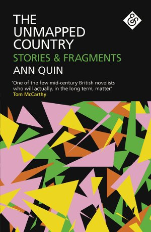 The Unmapped Country, by Ann Quin.