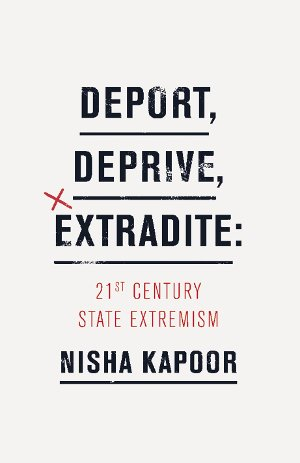 Deport, Deprive, Extradite: 21st Century State Extremism. By Nisha Kapoor